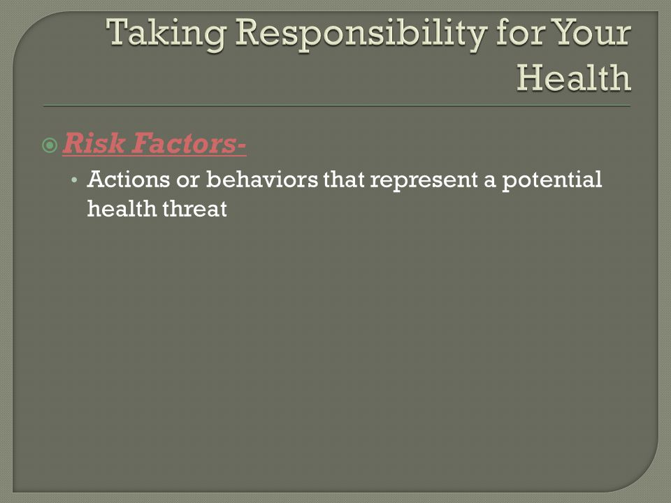 Risk Factors- Actions or behaviors that represent a potential health threat