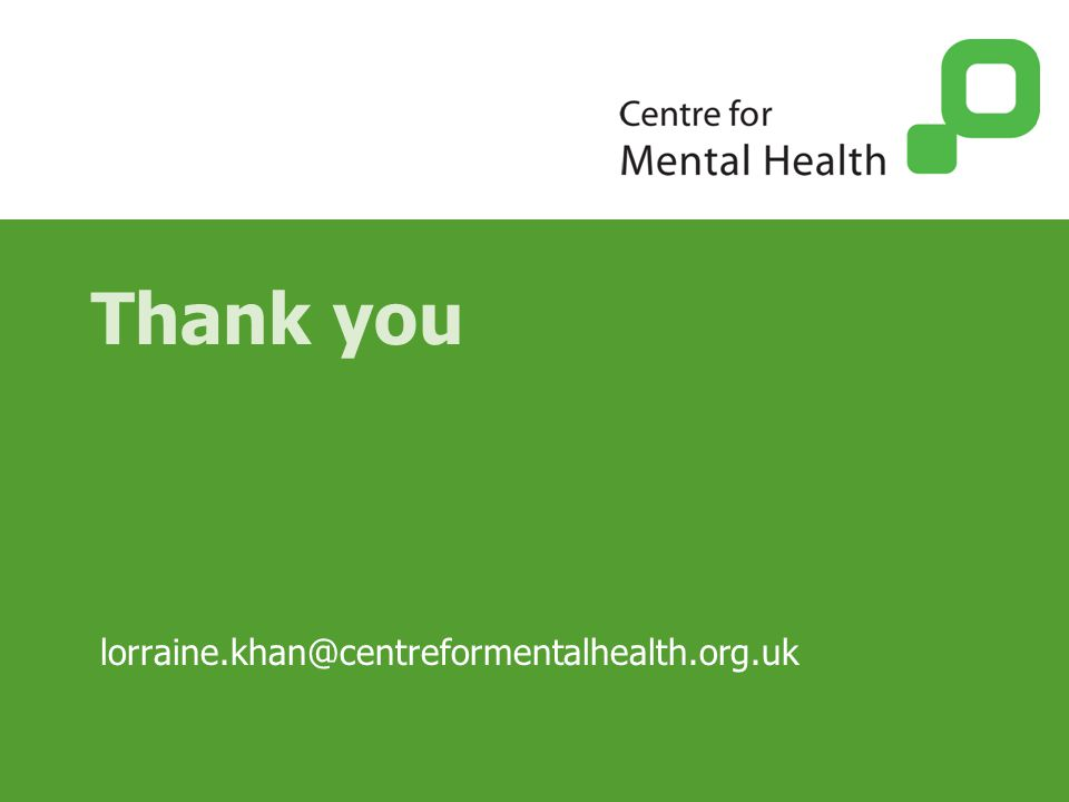 Thank you lorraine.khan@centreformentalhealth.org.uk