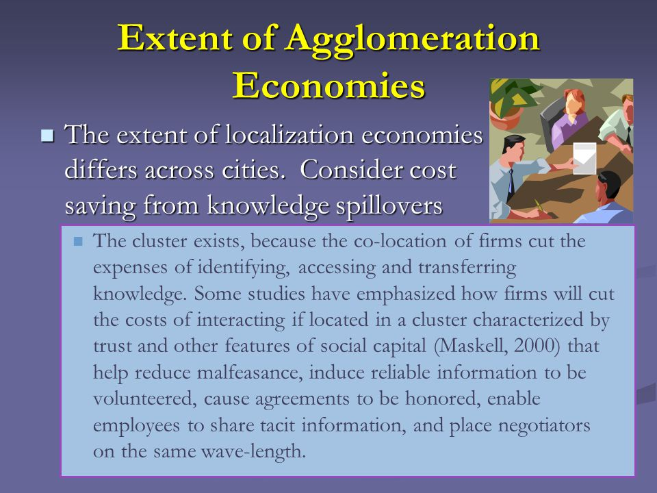 Extent of Agglomeration Economies The extent of localization economies differs across cities. Consider cost saving from knowledge spillovers The exten