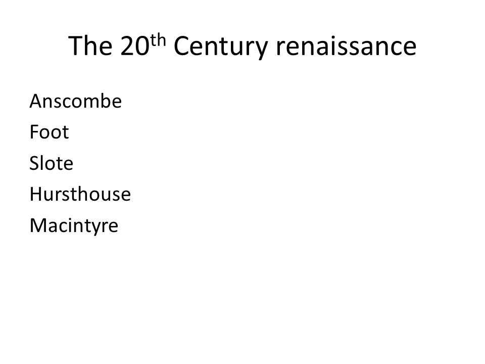The 20 th Century renaissance Anscombe Foot Slote Hursthouse Macintyre