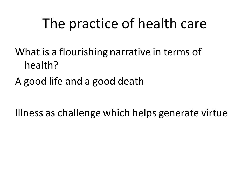 The practice of health care What is a flourishing narrative in terms of health.