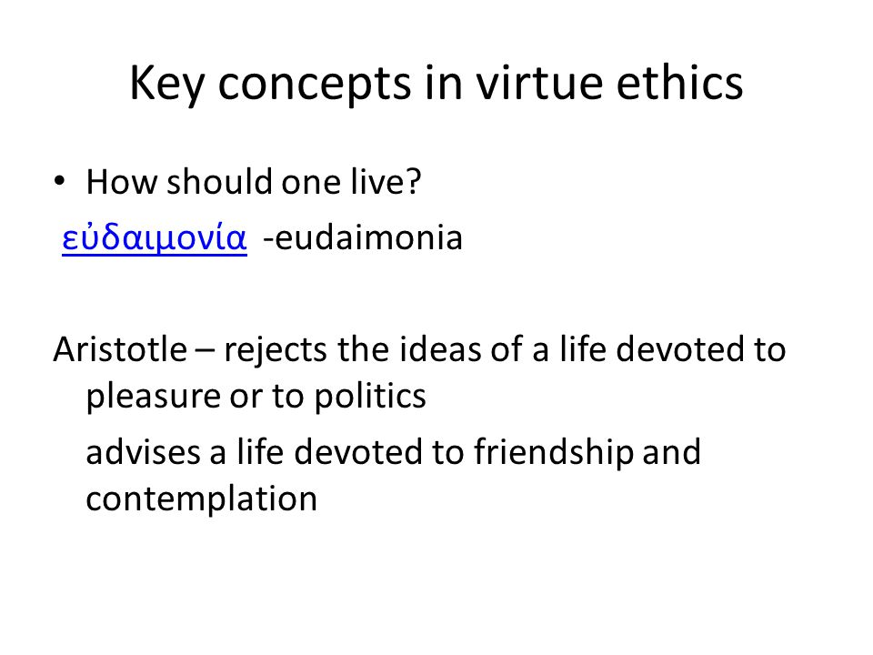 Key concepts in virtue ethics How should one live.