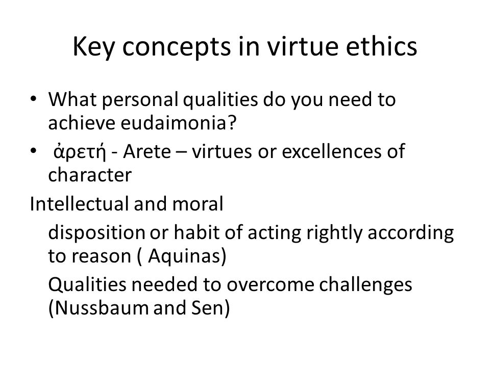 Key concepts in virtue ethics What personal qualities do you need to achieve eudaimonia.