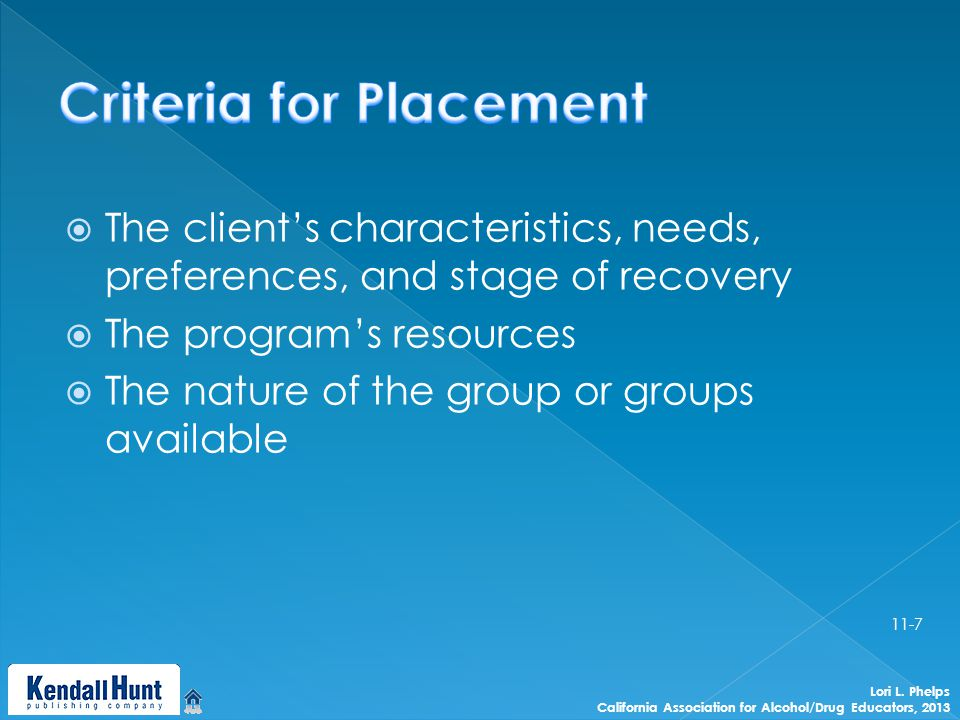  The client's characteristics, needs, preferences, and stage of recovery  The program's resources  The nature of the group or groups available Lori L.