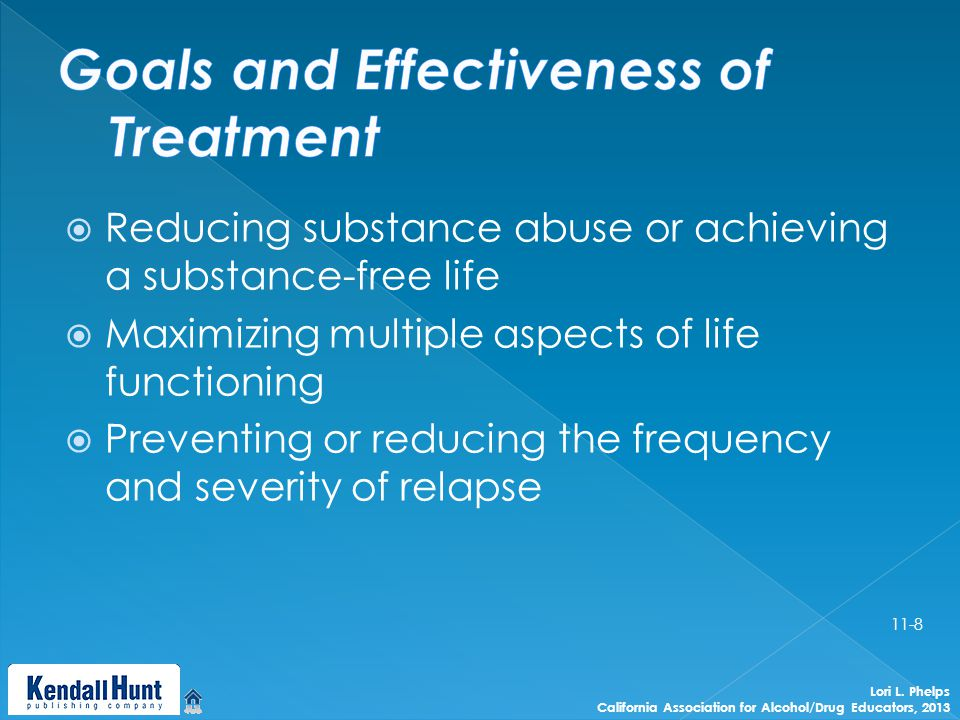  Reducing substance abuse or achieving a substance-free life  Maximizing multiple aspects of life functioning  Preventing or reducing the frequency and severity of relapse Lori L.