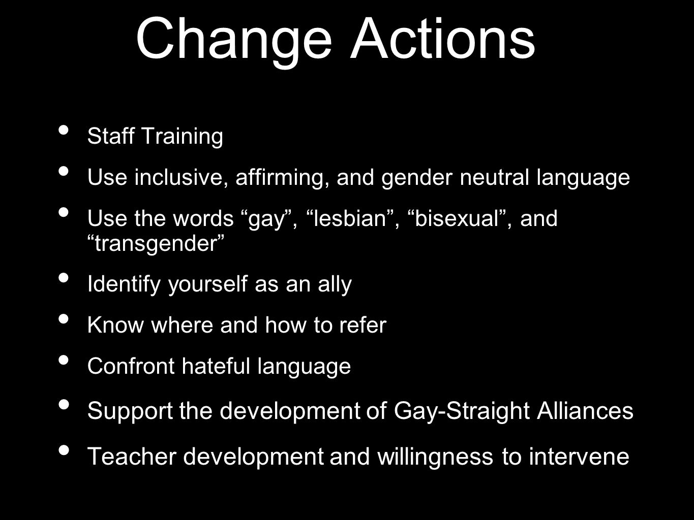 """Change Actions Staff Training Use inclusive, affirming, and gender neutral language Use the words """"gay"""", """"lesbian"""", """"bisexual"""", and """"transgender"""" Iden"""