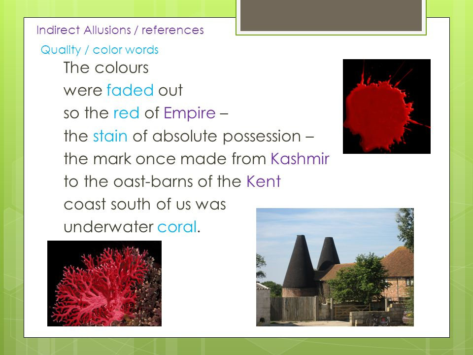 The colours were faded out so the red of Empire – the stain of absolute possession – the mark once made from Kashmir to the oast-barns of the Kent coast south of us was underwater coral.