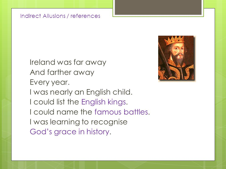 Ireland was far away And farther away Every year.I was nearly an English child.