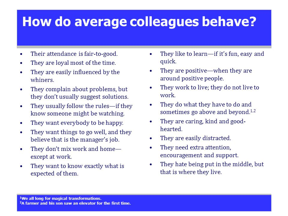 How do average colleagues behave. Their attendance is fair-to-good.