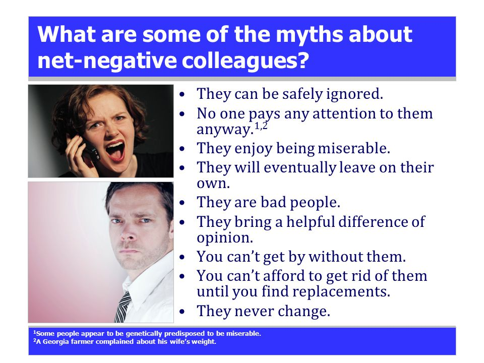 What are some of the myths about net-negative colleagues.