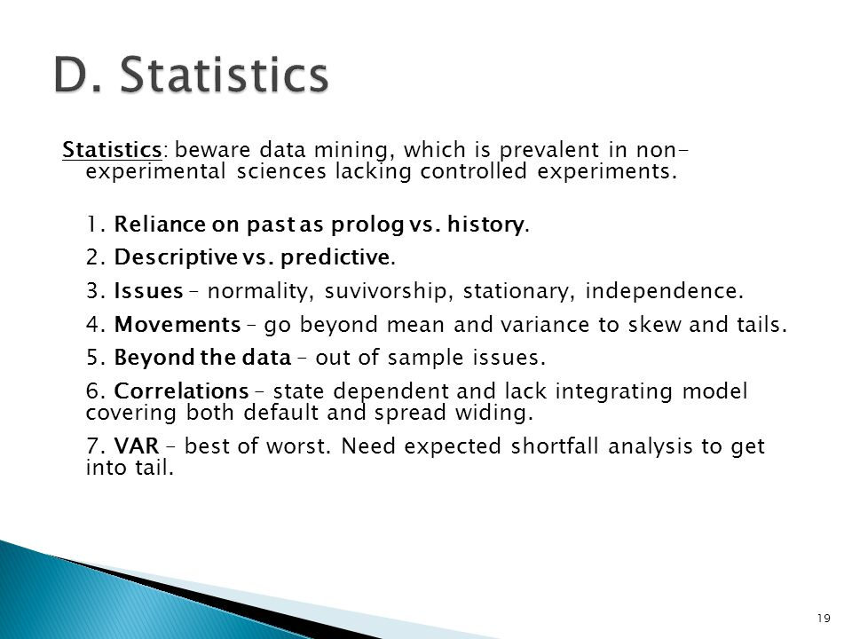 Statistics: beware data mining, which is prevalent in non- experimental sciences lacking controlled experiments.