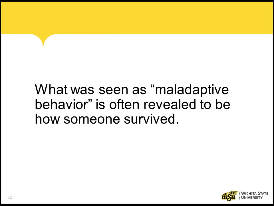 """22 What was seen as """"maladaptive behavior"""" is often revealed to be how someone survived."""