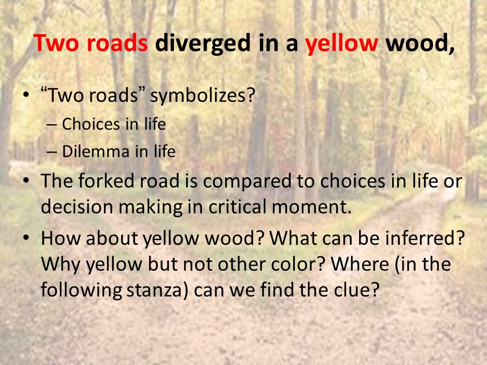 Two roads diverged in a yellow wood, Two roads symbolizes.