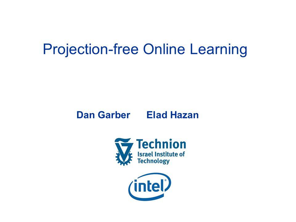 Projection-free Online Learning Dan Garber Elad Hazan