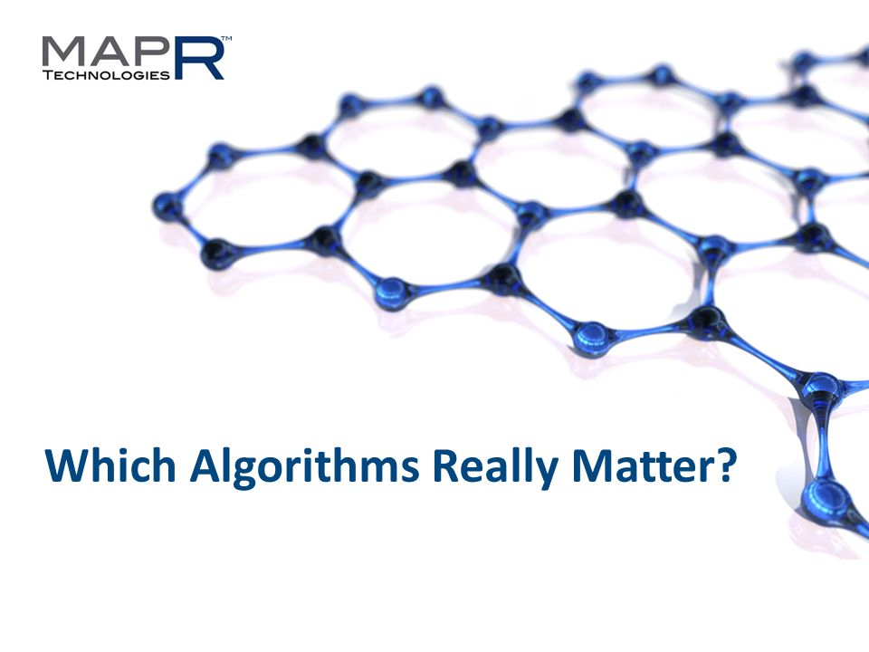 1 ©MapR Technologies 2013 Which Algorithms Really Matter