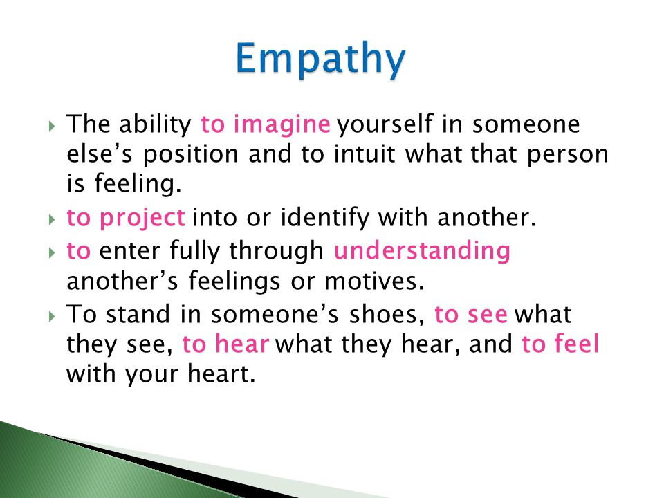  The ability to imagine yourself in someone else's position and to intuit what that person is feeling.