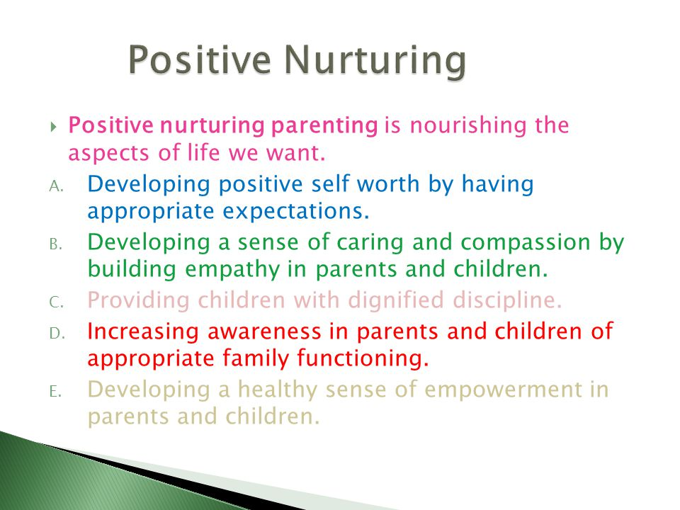  Positive nurturing parenting is nourishing the aspects of life we want.