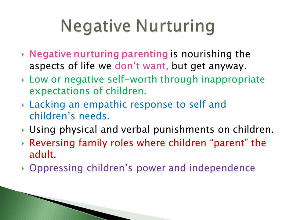  Negative nurturing parenting is nourishing the aspects of life we don't want, but get anyway.