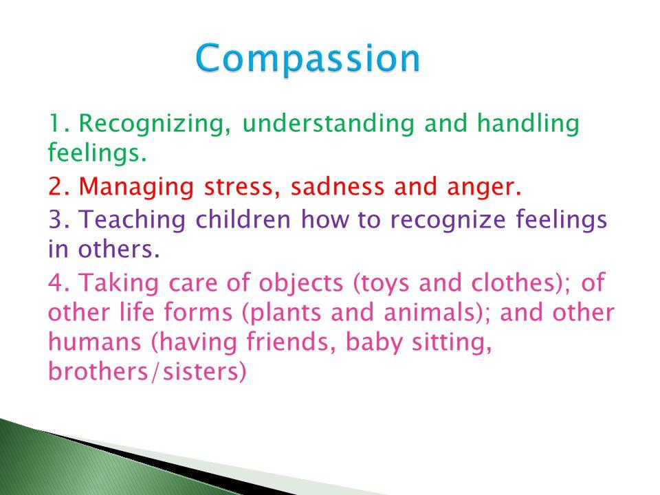 1. Recognizing, understanding and handling feelings.