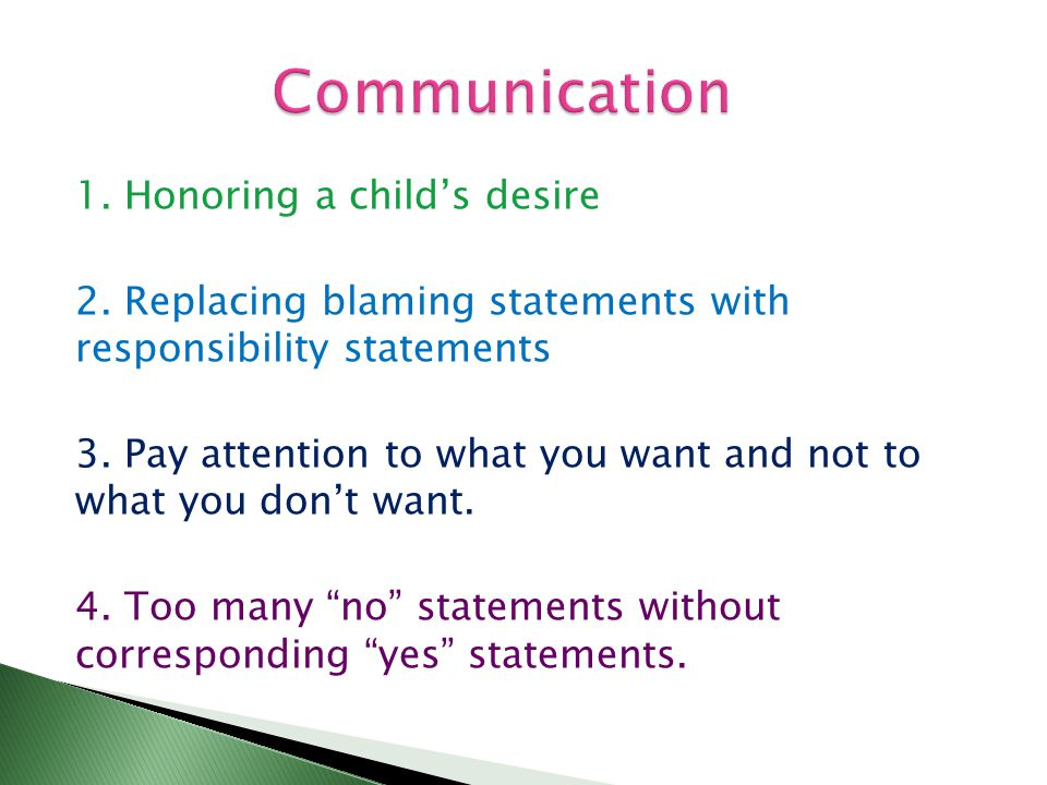 1. Honoring a child's desire 2. Replacing blaming statements with responsibility statements 3.