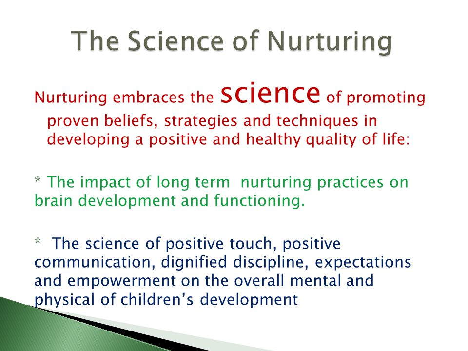 1.Predisposed to form and sustain long term positive nurturing relationships.