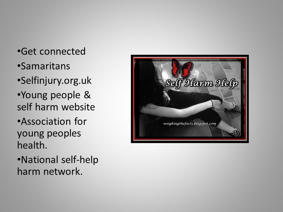 Get connected Samaritans Selfinjury.org.uk Young people & self harm website Association for young peoples health.
