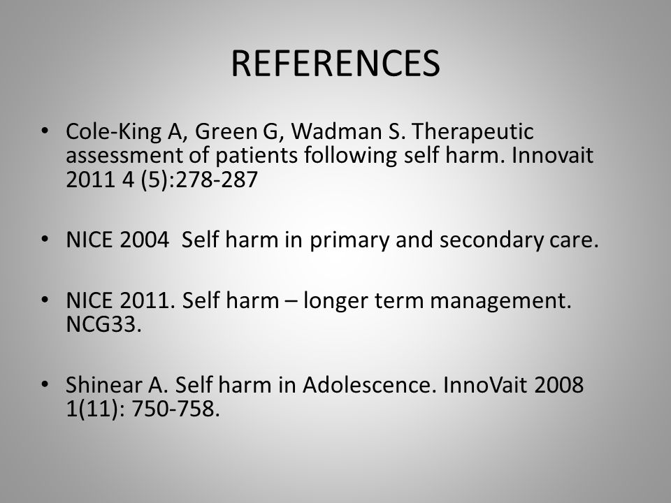 REFERENCES Cole-King A, Green G, Wadman S.Therapeutic assessment of patients following self harm.
