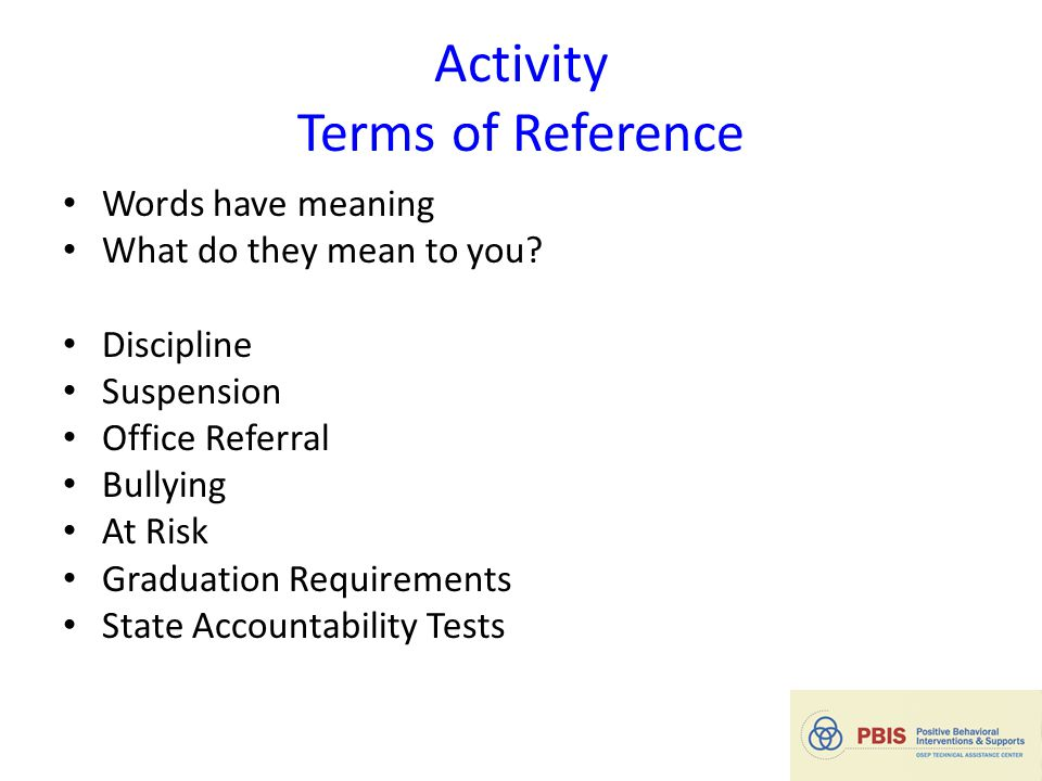 Activity Terms of Reference Words have meaning What do they mean to you.