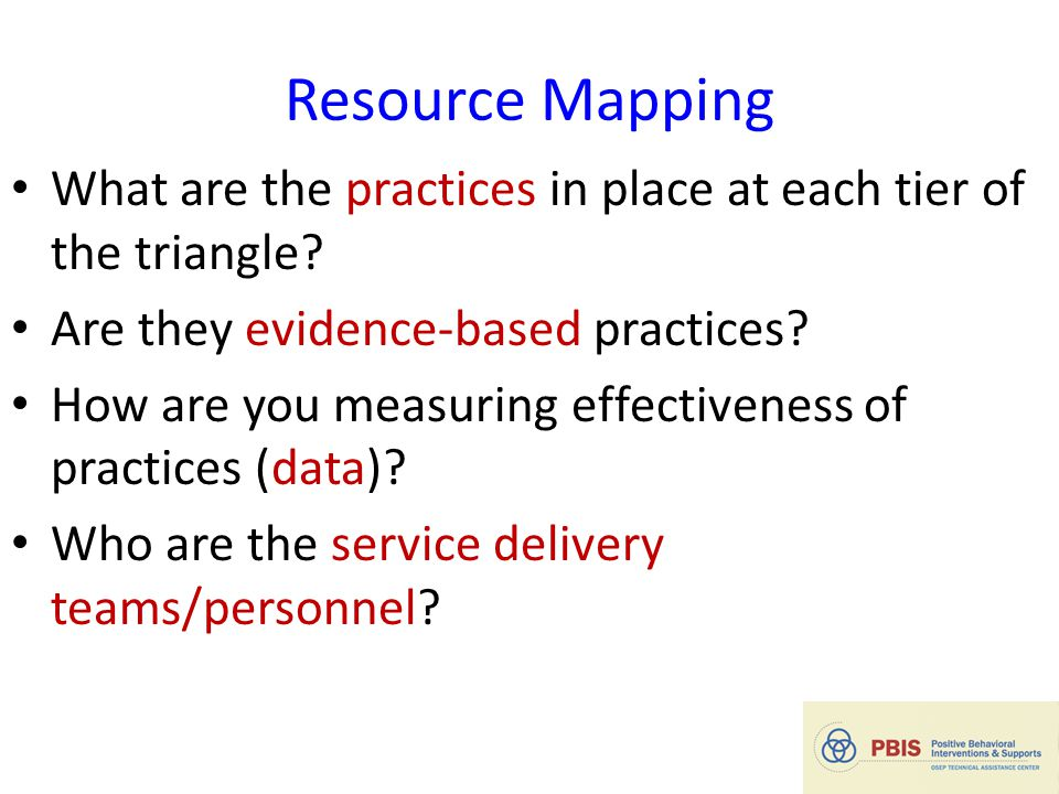 Resource Mapping What are the practices in place at each tier of the triangle.