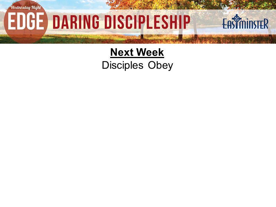 Next Week Disciples Obey