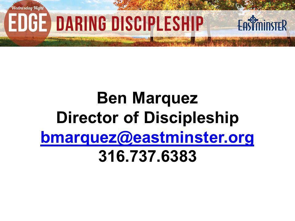Ben Marquez Director of Discipleship bmarquez@eastminster.org 316.737.6383
