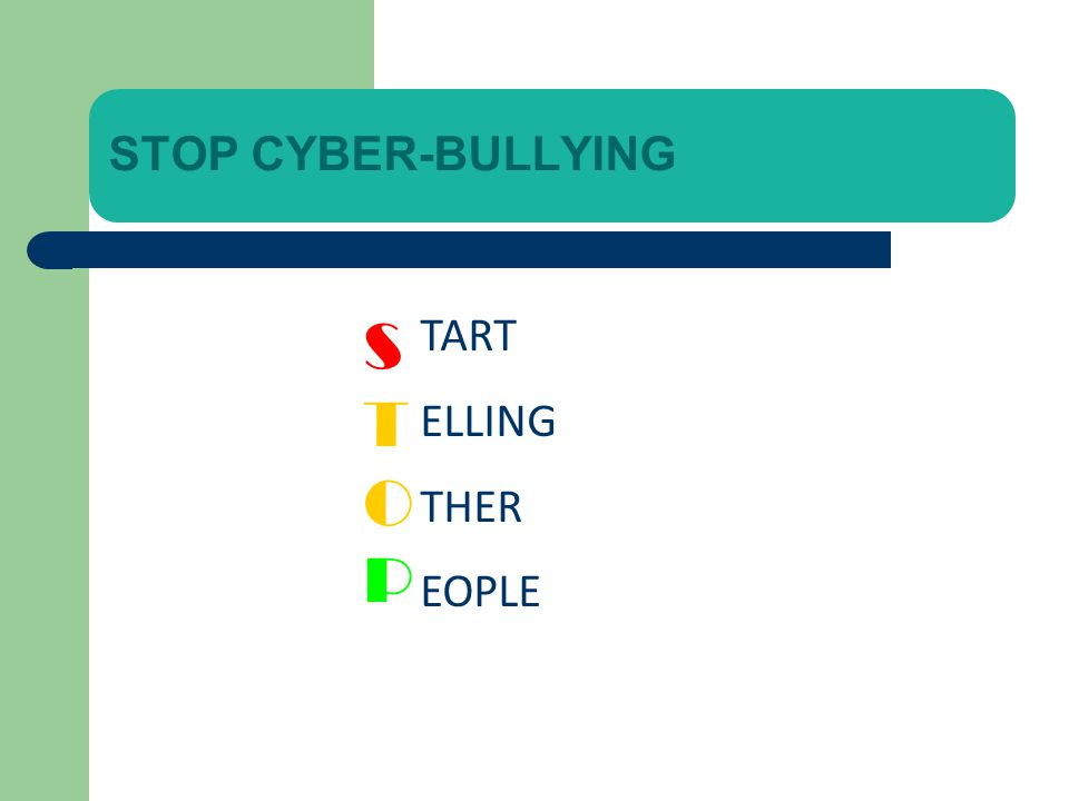 STOP CYBER-BULLYING STOPSTOP TART ELLING THER EOPLE