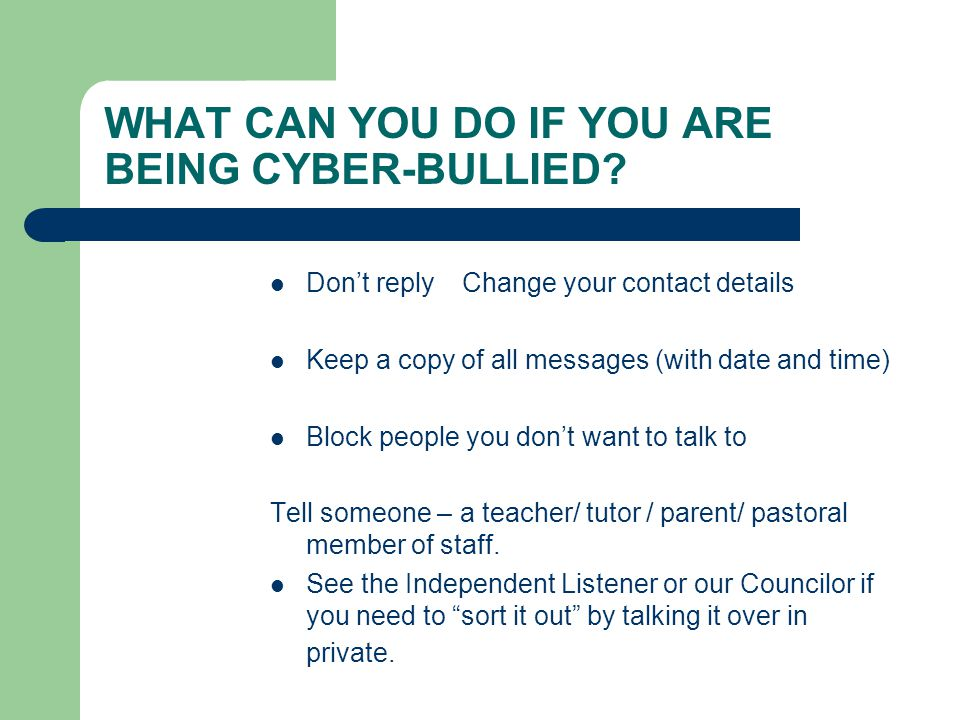WHAT CAN YOU DO IF YOU ARE BEING CYBER-BULLIED.