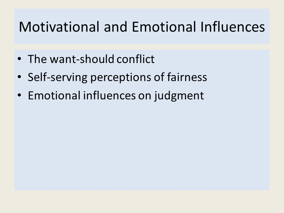 Motivational and Emotional Influences The want-should conflict Self-serving perceptions of fairness Emotional influences on judgment