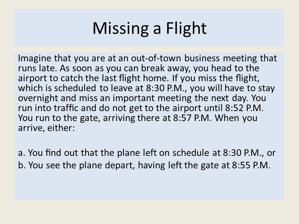 Missing a Flight Imagine that you are at an out-of-town business meeting that runs late.