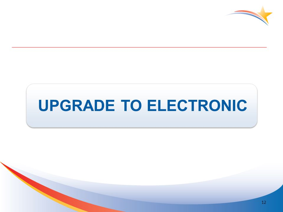 UPGRADE TO ELECTRONIC 12