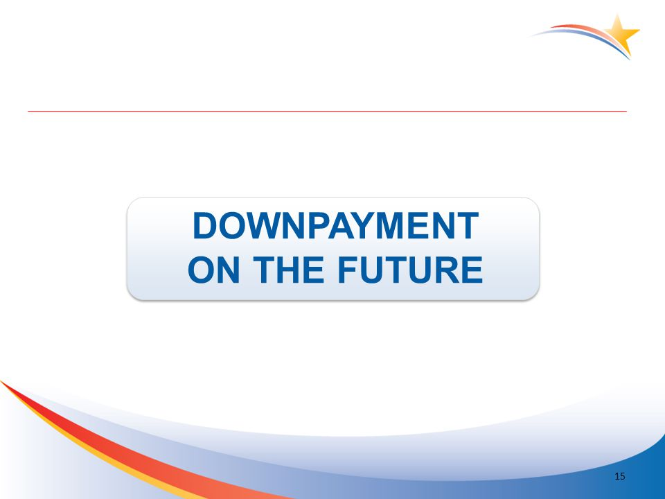 DOWNPAYMENT ON THE FUTURE 15