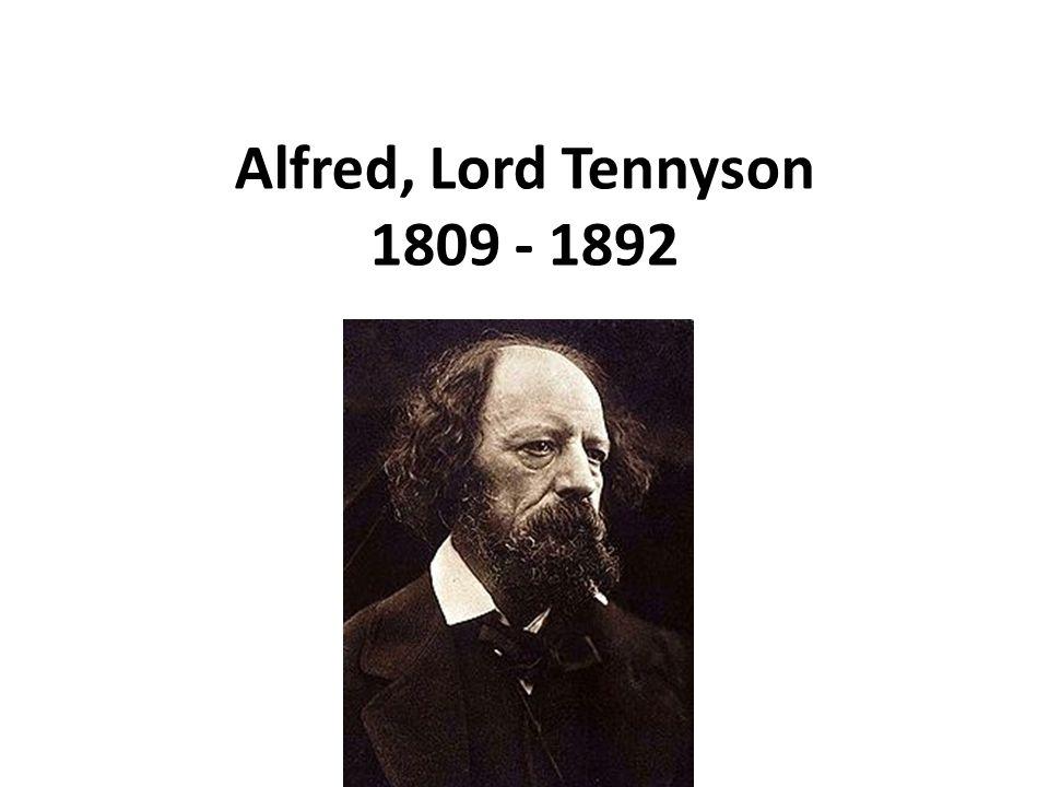 Alfred, Lord Tennyson 1809 - 1892