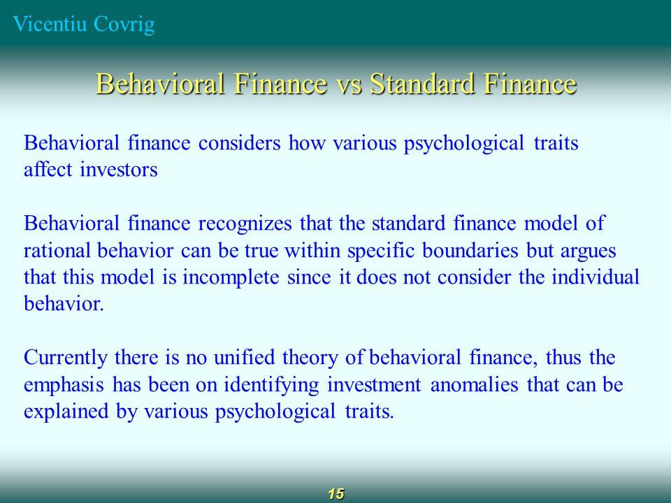 Vicentiu Covrig 15 Behavioral Finance vs Standard Finance Behavioral finance considers how various psychological traits affect investors Behavioral fi