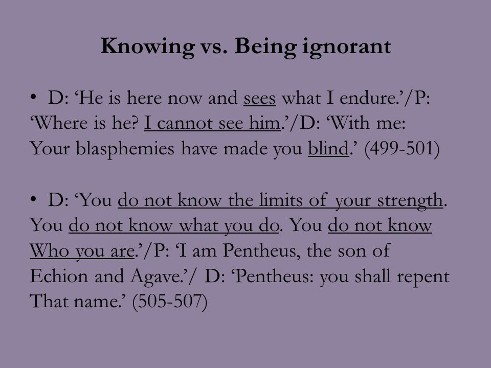 Knowing vs. Being ignorant D: 'He is here now and sees what I endure.'/P: 'Where is he.
