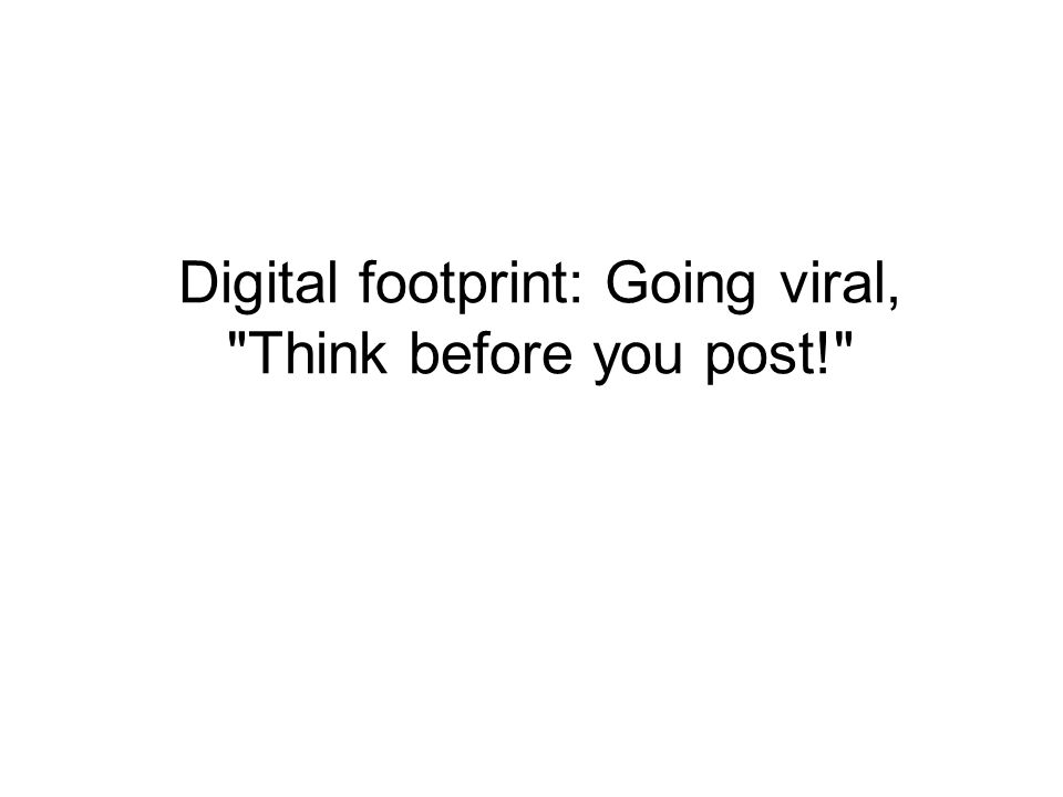 Digital footprint: Going viral, Think before you post!