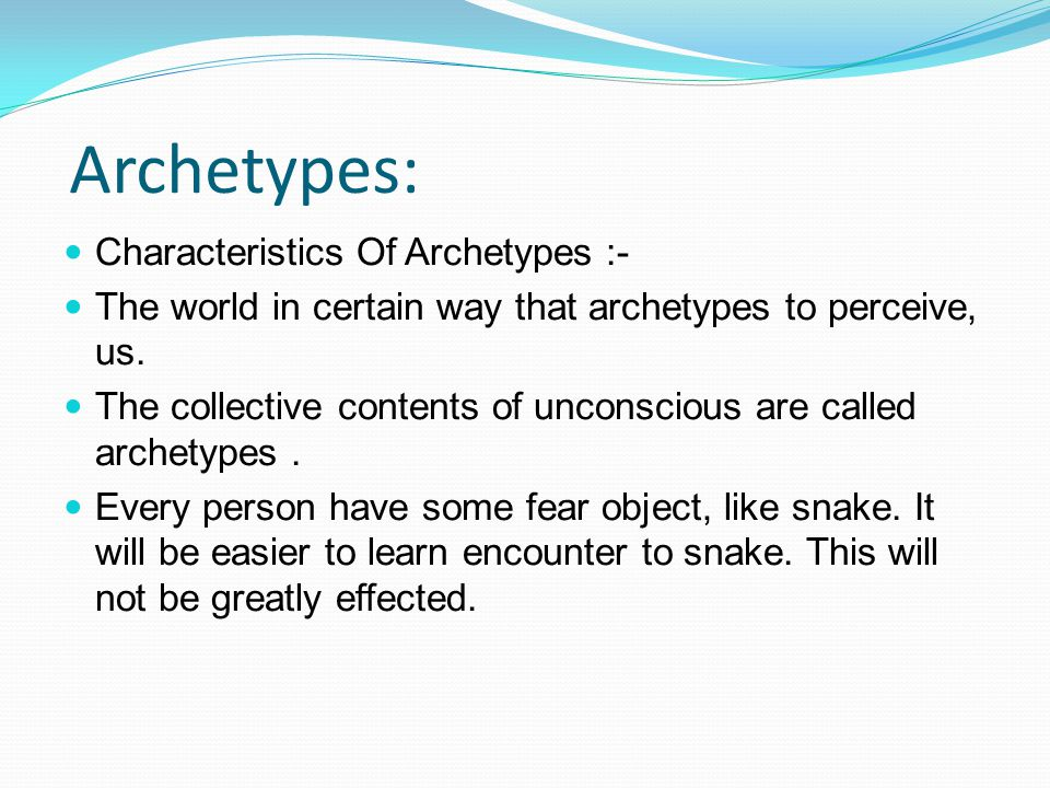 Archetypes: Characteristics Of Archetypes :- The world in certain way that archetypes to perceive, us.