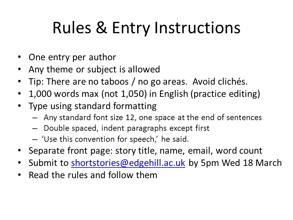 Rules & Entry Instructions One entry per author Any theme or subject is allowed Tip: There are no taboos / no go areas.