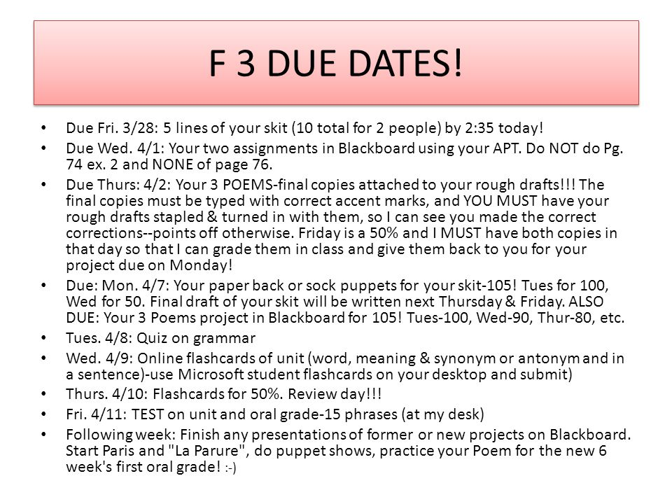 F 3 DUE DATES. Due Fri. 3/28: 5 lines of your skit (10 total for 2 people) by 2:35 today.