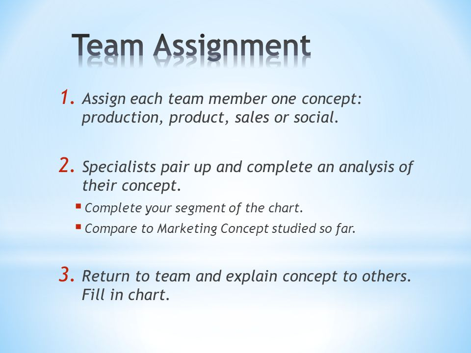 1. Assign each team member one concept: production, product, sales or social. 2. Specialists pair up and complete an analysis of their concept.  Comp