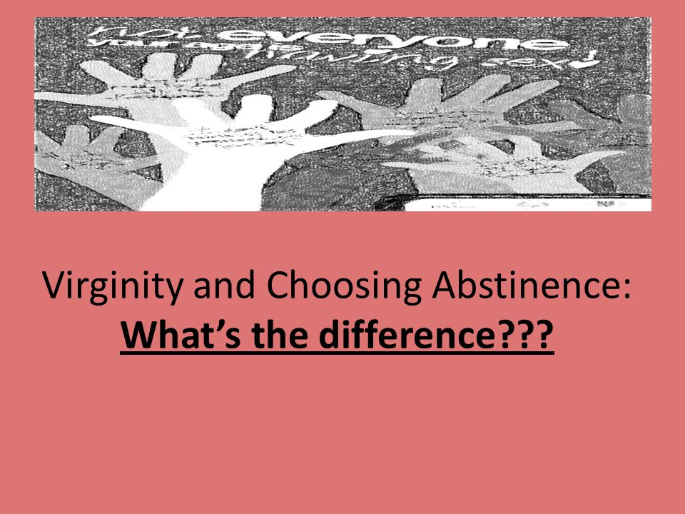 Virginity and Choosing Abstinence: What's the difference