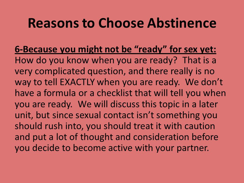 """Reasons to Choose Abstinence 6-Because you might not be """"ready"""" for sex yet: How do you know when you are ready? That is a very complicated question,"""