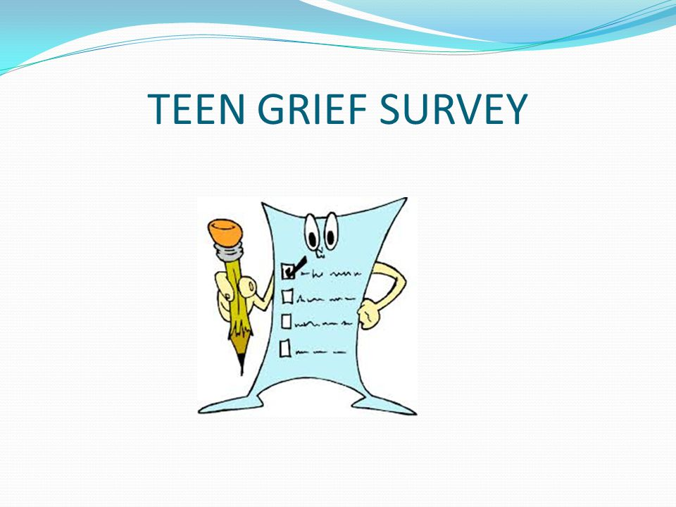 TEEN GRIEF SURVEY