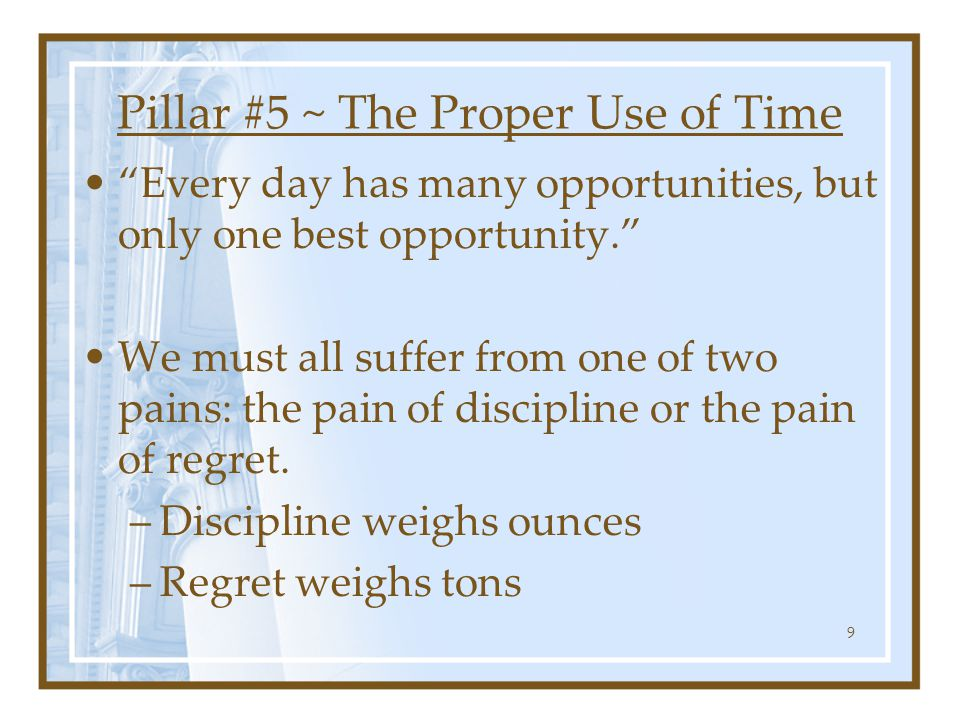 Pillar #9 ~ Income Seldom Exceeds Personal Development Money doesn't solve the problems of life What is most important is the person you have to become in the process of becoming a millionaire.