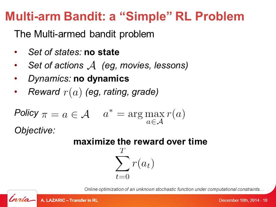 Multi-arm Bandit: a Simple RL Problem December 10th, 2014 A.